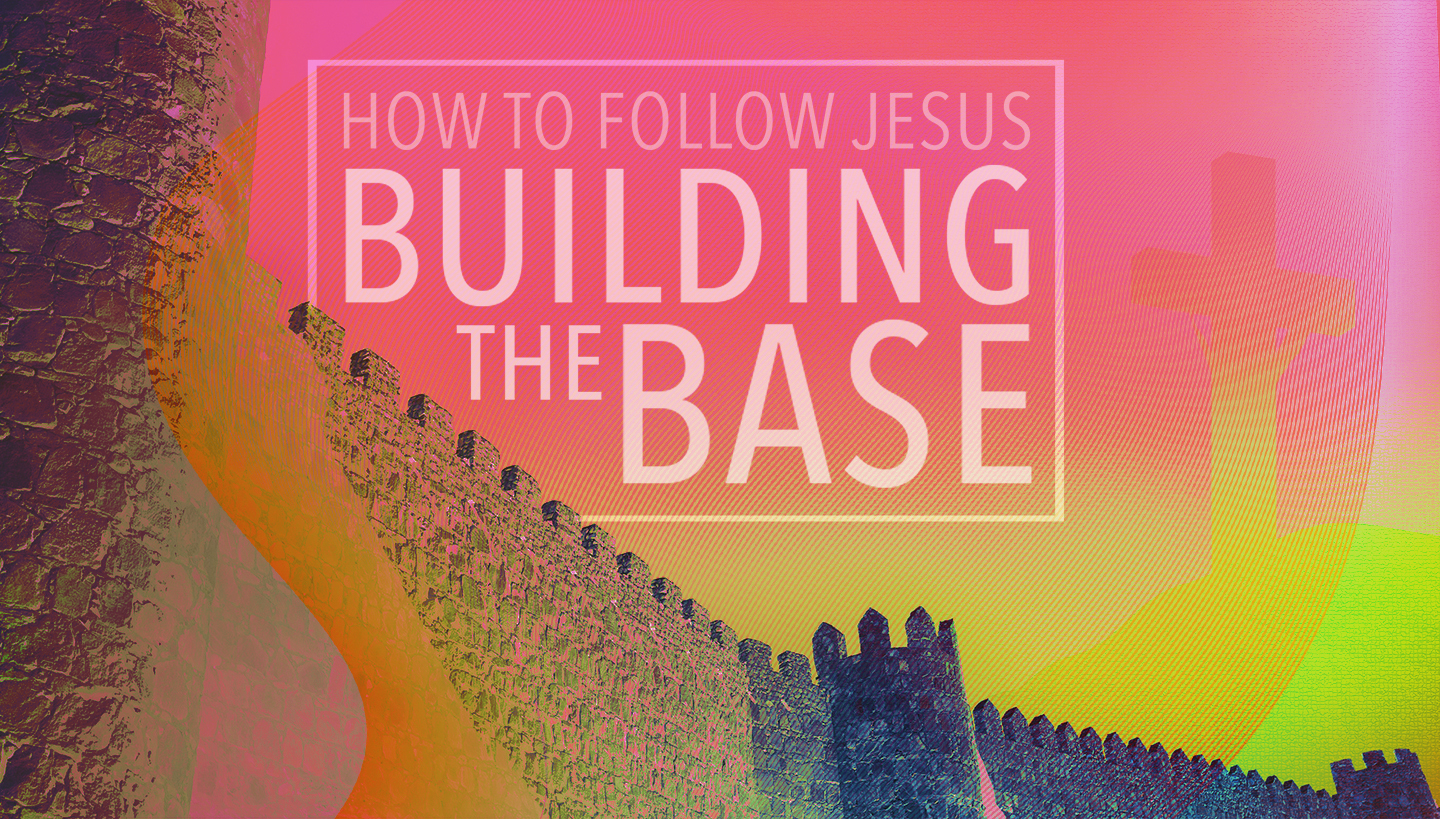 How to Follow Jesus: Building the Base