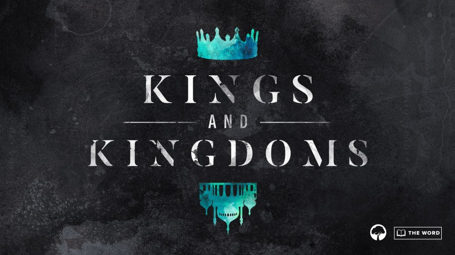 The Word: Kings and Kingdoms