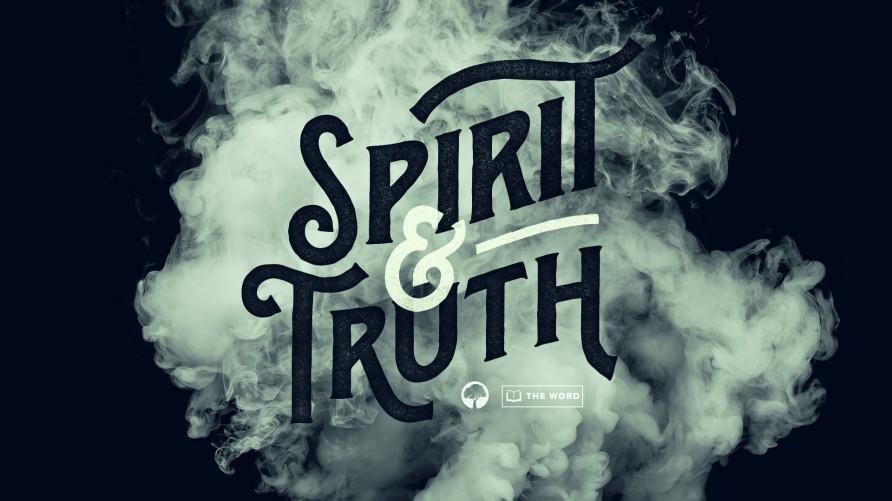 The Word: Spirit & Truth