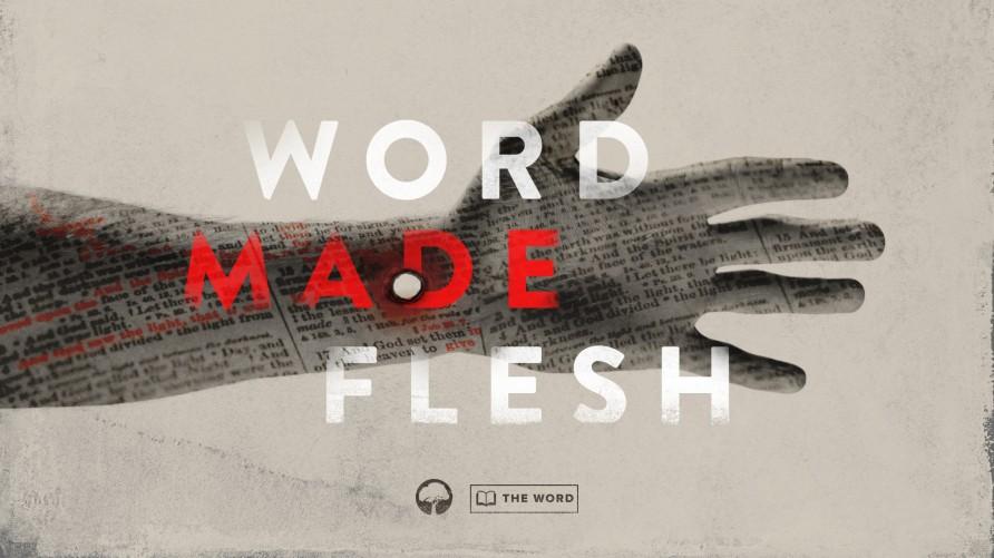 The Word: Word Made Flesh