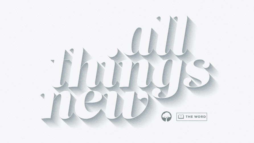The Word: All Things New